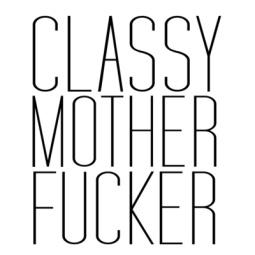B&W Prints - Classy Motherfucker by Sara Eshak